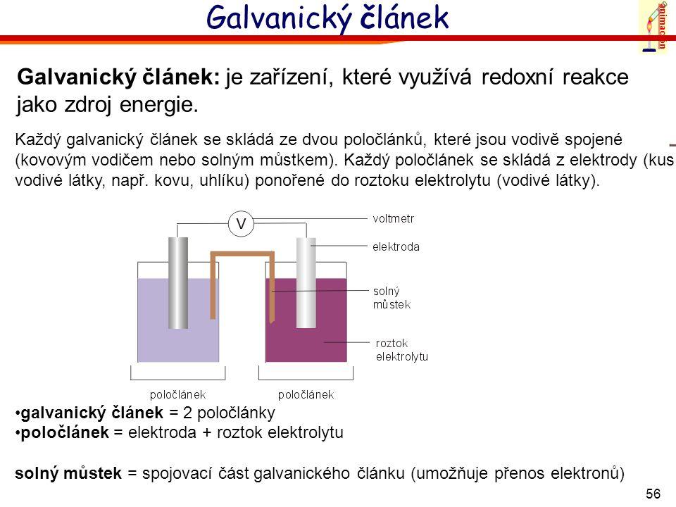 56 Galvanický článek animación Galvanický článek: je zařízení, které využívá redoxní reakce jako zdroj energie. Každý galvanický článek se skládá ze d