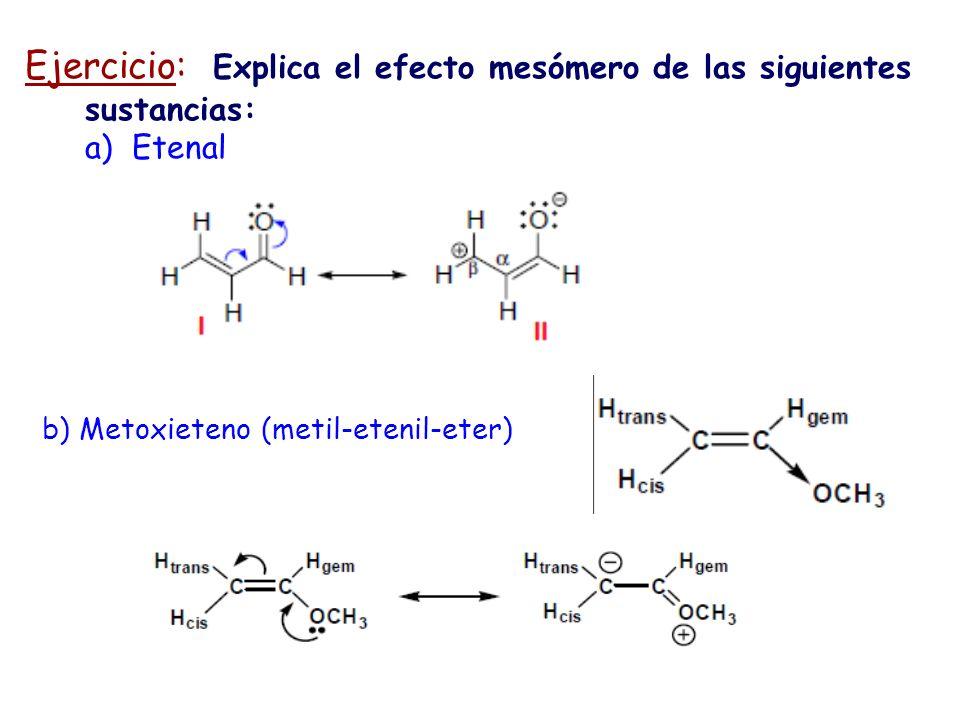 Ejercicio: Explica el efecto mesómero de las siguientes sustancias: a) Etenal b) Metoxieteno (metil-etenil-eter)