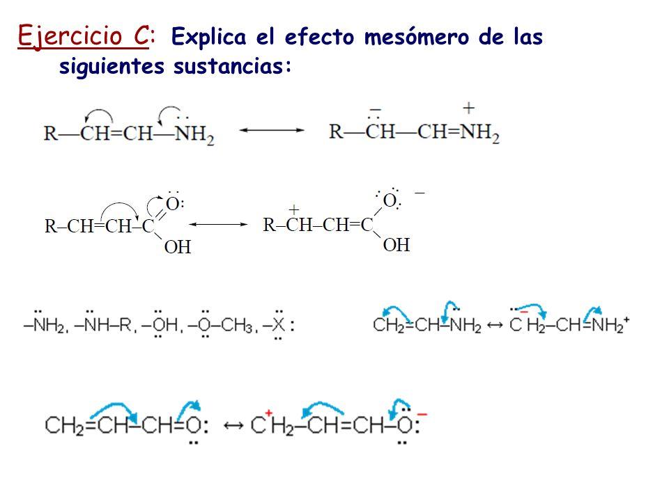Ejercicio C: Explica el efecto mesómero de las siguientes sustancias: