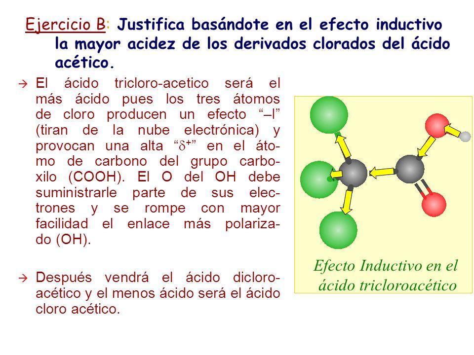 Ejercicio B: Justifica basándote en el efecto inductivo la mayor acidez de los derivados clorados del ácido acético. El ácido tricloro-acetico será el