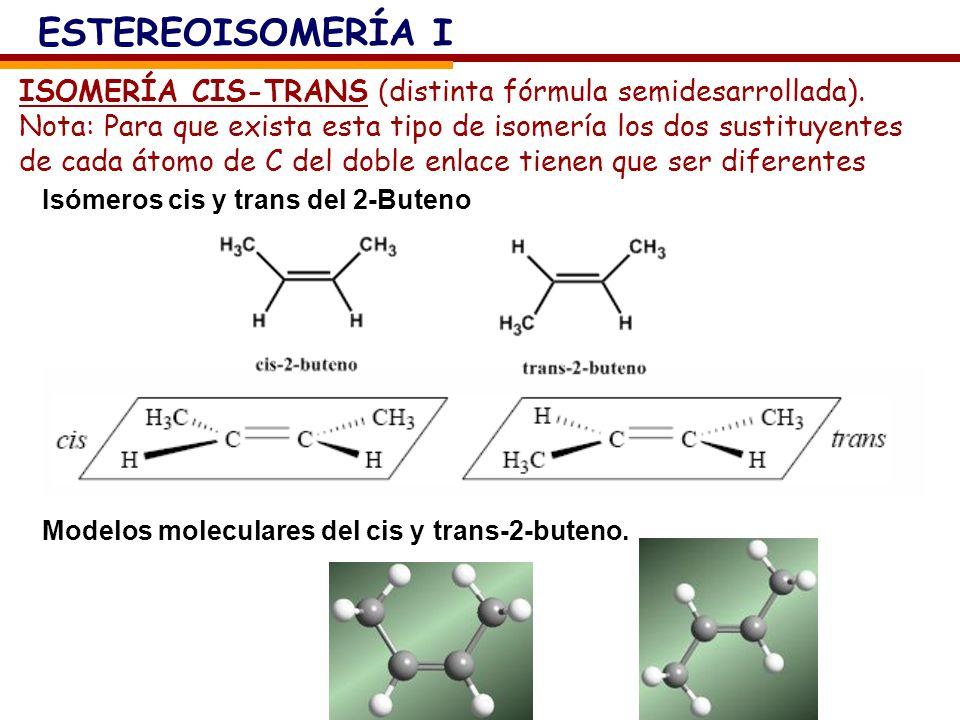 ISOMERÍA CIS-TRANS (distinta fórmula semidesarrollada). Nota: Para que exista esta tipo de isomería los dos sustituyentes de cada átomo de C del doble