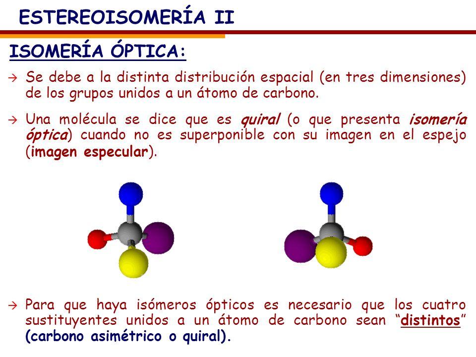 ISOMERÍA ÓPTICA: ESTEREOISOMERÍA II Se debe a la distinta distribución espacial (en tres dimensiones) de los grupos unidos a un átomo de carbono. Una