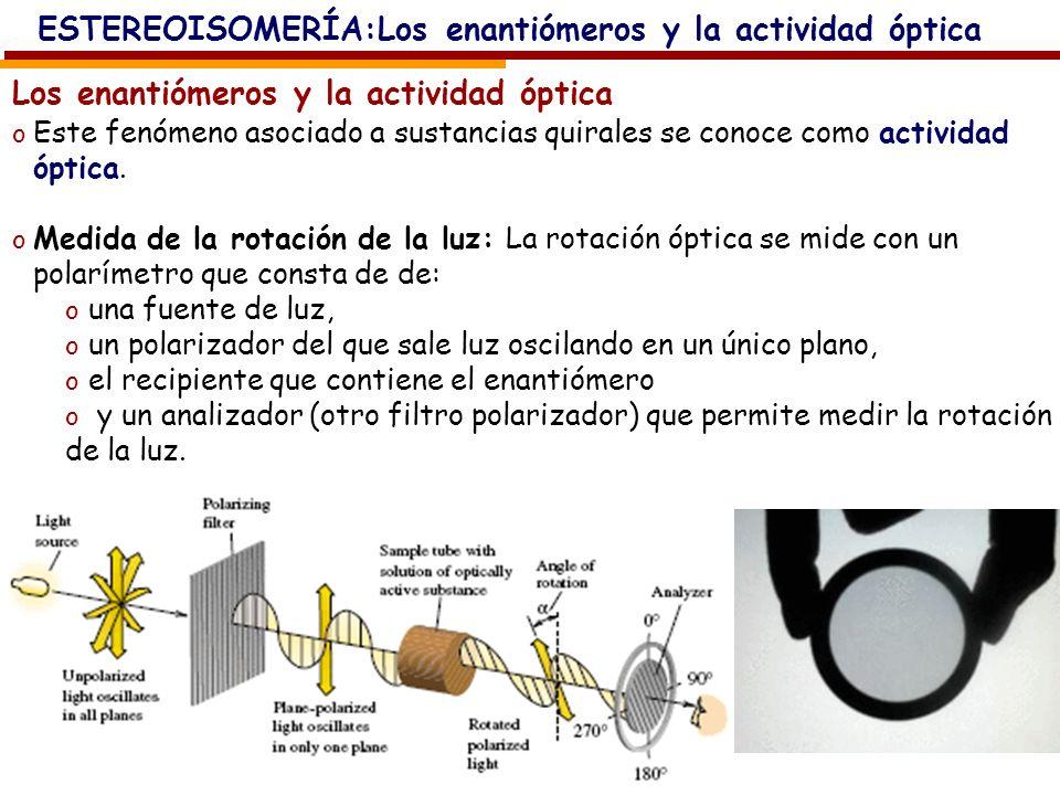 Los enantiómeros y la actividad óptica o Este fenómeno asociado a sustancias quirales se conoce como actividad óptica. o Medida de la rotación de la l
