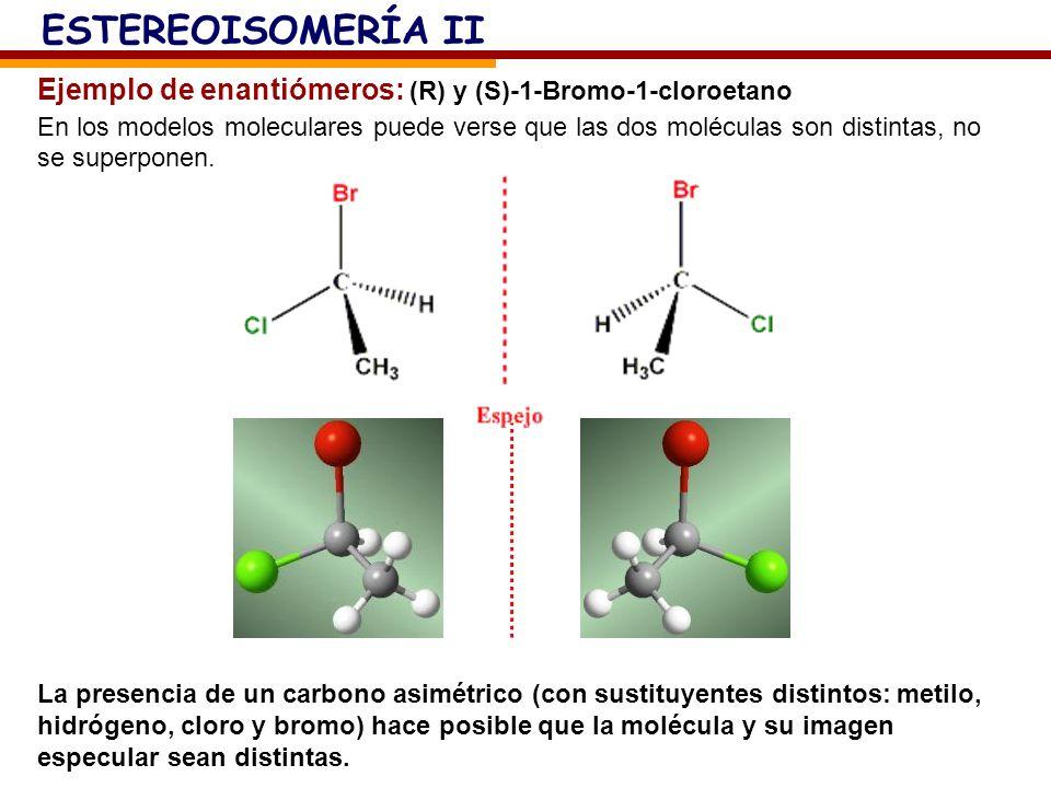 Ejemplo de enantiómeros: (R) y (S)-1-Bromo-1-cloroetano En los modelos moleculares puede verse que las dos moléculas son distintas, no se superponen.