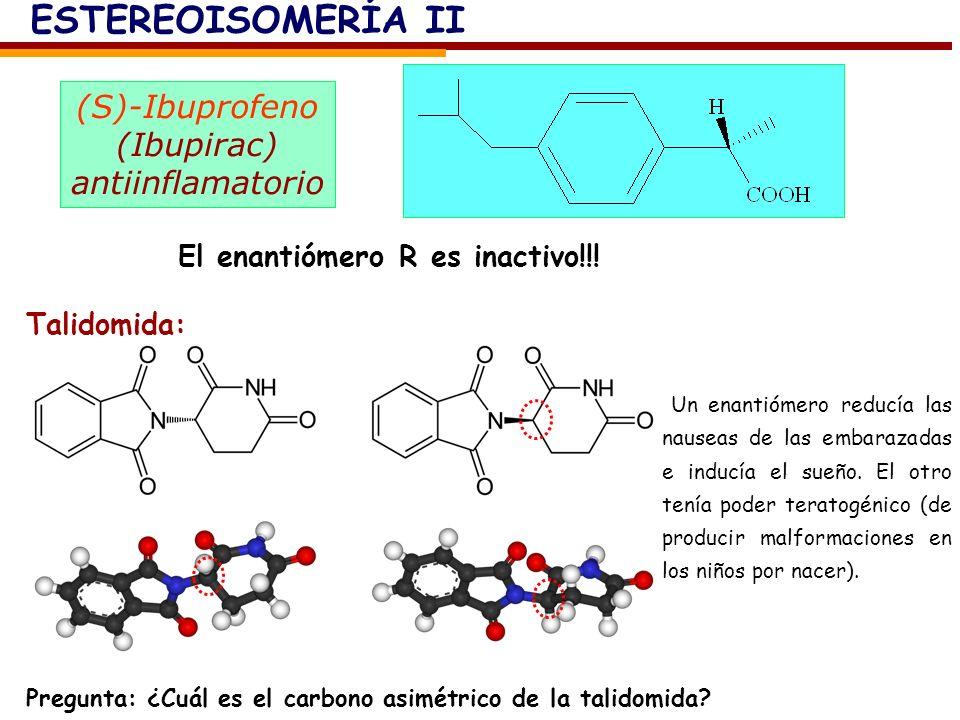(S)-Ibuprofeno (Ibupirac) antiinflamatorio El enantiómero R es inactivo!!! Talidomida: Pregunta: ¿Cuál es el carbono asimétrico de la talidomida? Un e