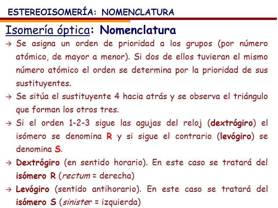 Isomería óptica: Nomenclatura ESTEREOISOMERÍA: NOMENCLATURA Se asigna un orden de prioridad a los grupos (por número atómico, de mayor a menor). Si do