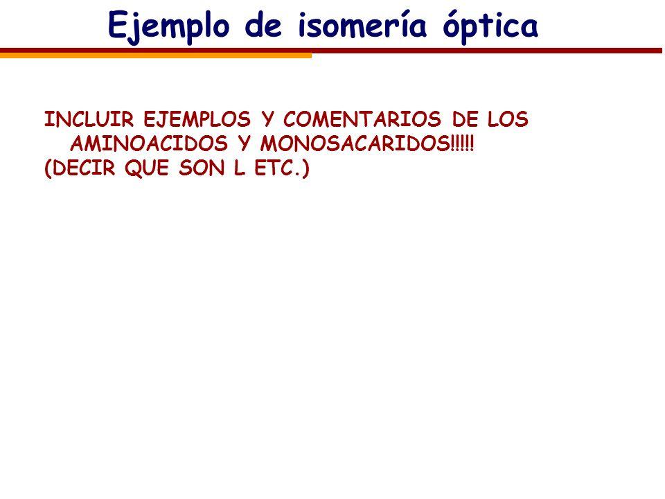 Ejemplo de isomería óptica INCLUIR EJEMPLOS Y COMENTARIOS DE LOS AMINOACIDOS Y MONOSACARIDOS!!!!! (DECIR QUE SON L ETC.)