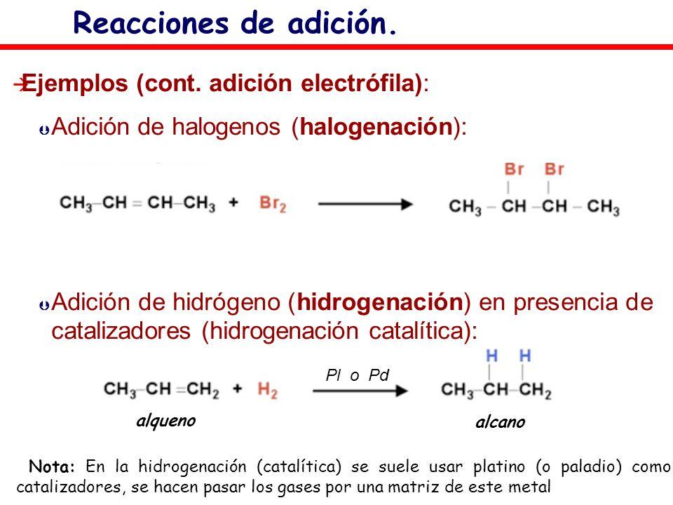 Reacciones de adición. Ejemplos (cont. adición electrófila): Þ Þ Adición de halogenos (halogenación): Þ Þ Adición de hidrógeno (hidrogenación) en pres