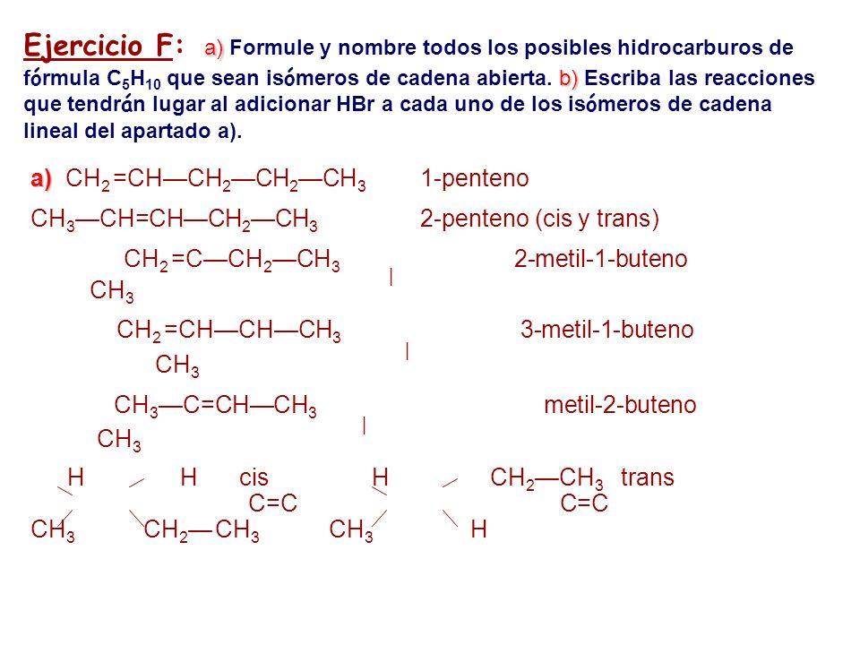 a) b) Ejercicio F: a) Formule y nombre todos los posibles hidrocarburos de f ó rmula C 5 H 10 que sean is ó meros de cadena abierta. b) Escriba las re