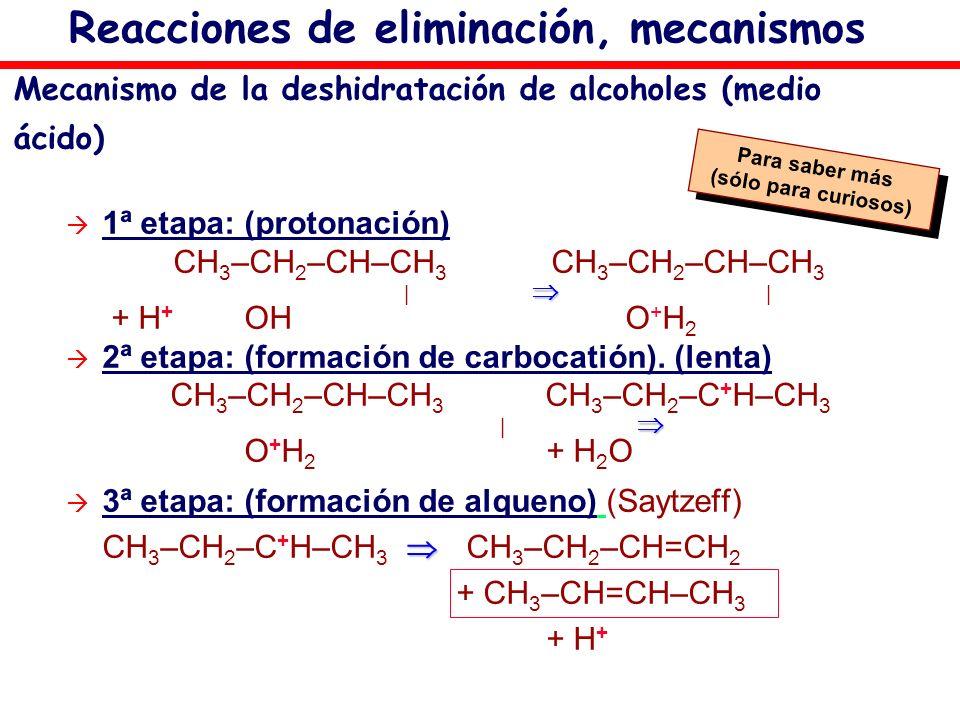 Mecanismo de la deshidratación de alcoholes (medio ácido) 1ª etapa: (protonación) CH 3 –CH 2 –CH–CH 3 CH 3 –CH 2 –CH–CH 3 | | + H + OH O + H 2 2ª etap