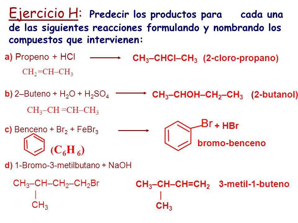 CH 3 –CH–CH=CH 2 3-metil-1-buteno | CH 3 Ejercicio H: Predecir los productos para cada una de las siguientes reacciones formulando y nombrando los com