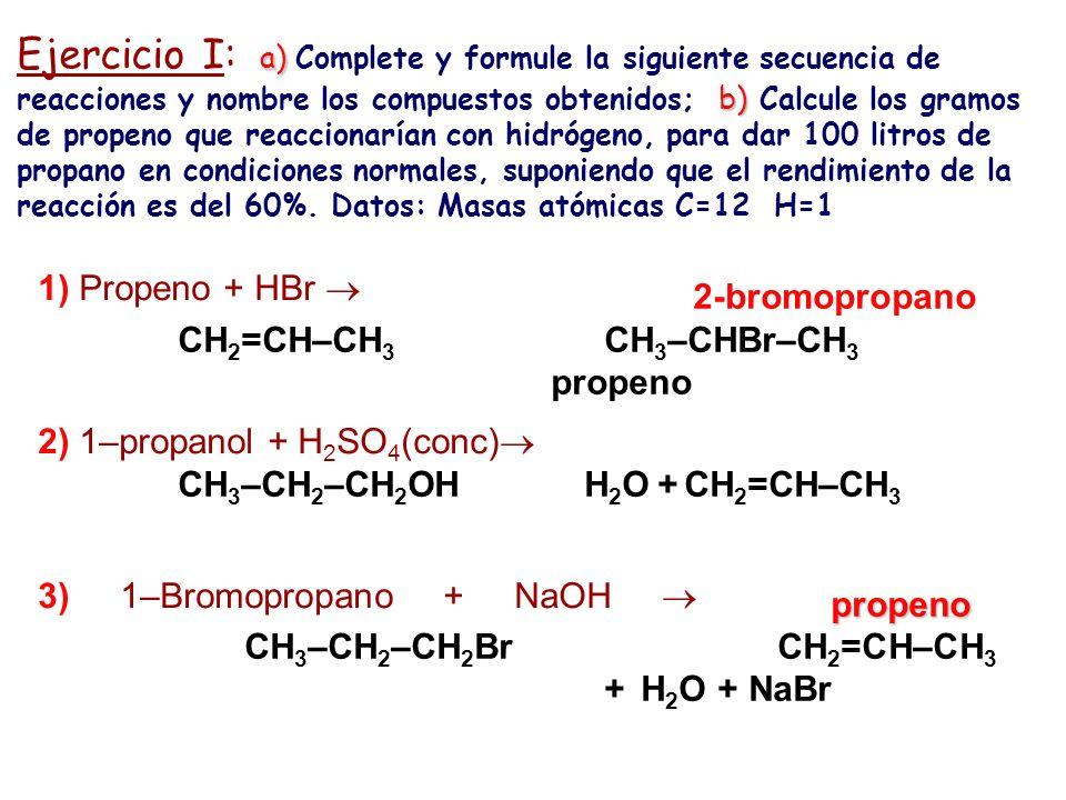 a) b) Ejercicio I: a) Complete y formule la siguiente secuencia de reacciones y nombre los compuestos obtenidos; b) Calcule los gramos de propeno que