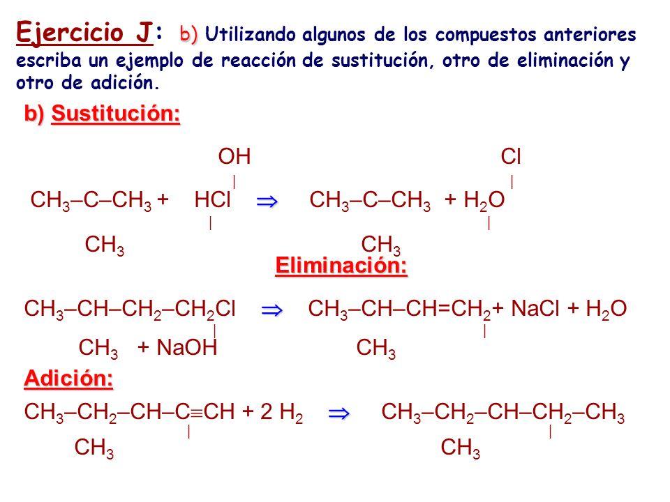 b) Ejercicio J: b) Utilizando algunos de los compuestos anteriores escriba un ejemplo de reacción de sustitución, otro de eliminación y otro de adició