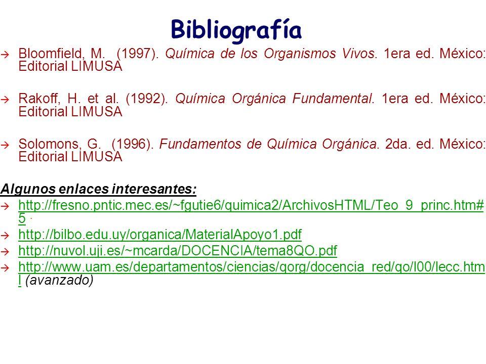 Bibliografía Bloomfield, M. (1997). Química de los Organismos Vivos. 1era ed. México: Editorial LIMUSA Rakoff, H. et al. (1992). Química Orgánica Fund