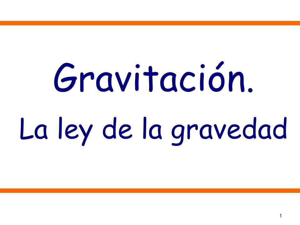 1 Gravitación. La ley de la gravedad