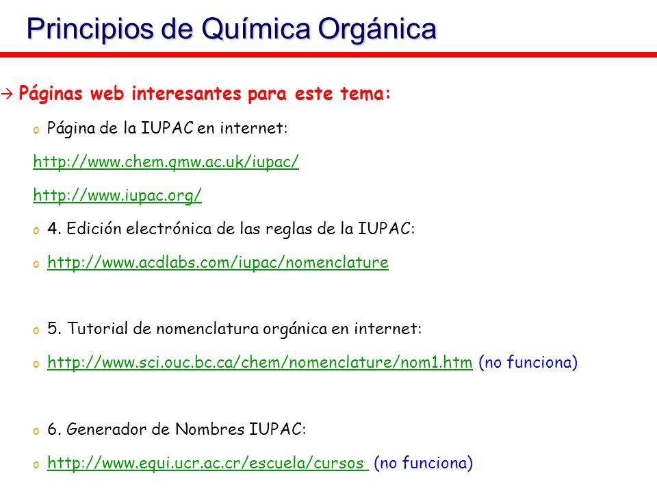 Principios de Química Orgánica Páginas web interesantes para este tema: o Página de la IUPAC en internet: http://www.chem.qmw.ac.uk/iupac/ http://www.