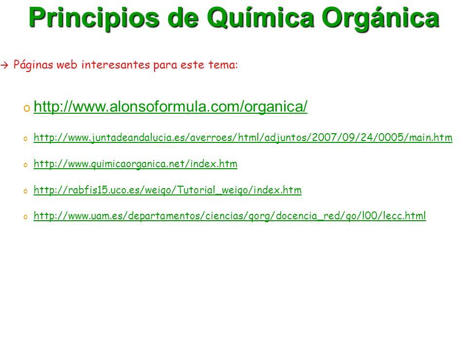 Principios de Química Orgánica Páginas web interesantes para este tema: o http://www.alonsoformula.com/organica/ http://www.alonsoformula.com/organica