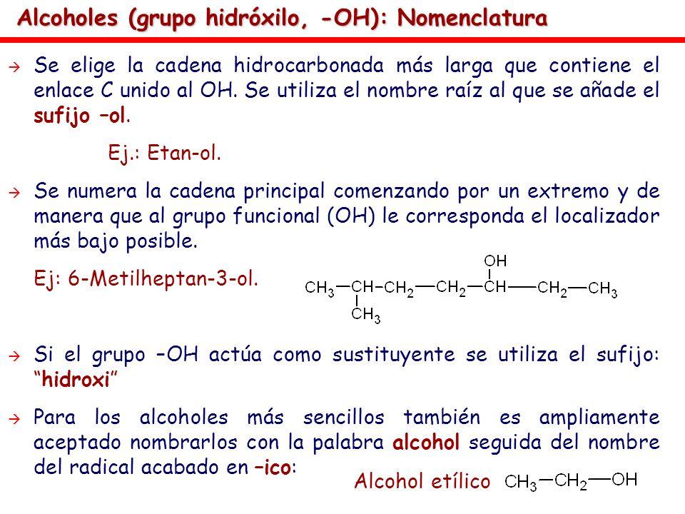 Alcoholes (grupo hidróxilo, -OH): Nomenclatura Se elige la cadena hidrocarbonada más larga que contiene el enlace C unido al OH. Se utiliza el nombre