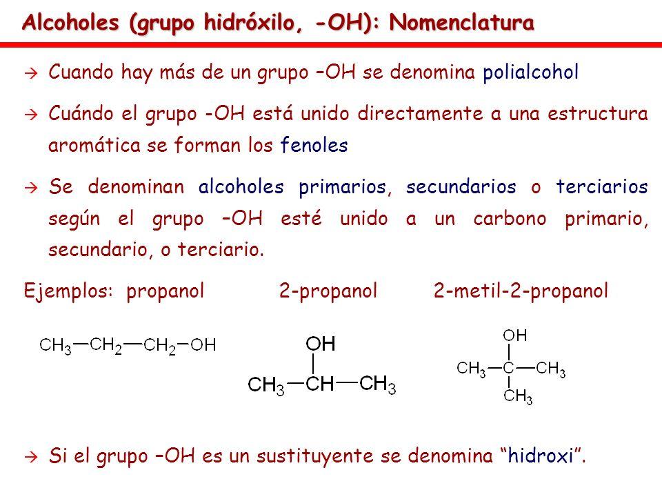 Cuando hay más de un grupo –OH se denomina polialcohol Cuándo el grupo -OH está unido directamente a una estructura aromática se forman los fenoles Se