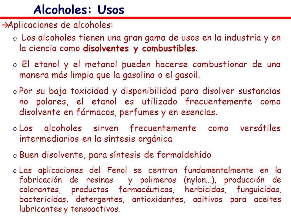 Aplicaciones de alcoholes: o Los alcoholes tienen una gran gama de usos en la industria y en la ciencia como disolventes y combustibles. o El etanol y