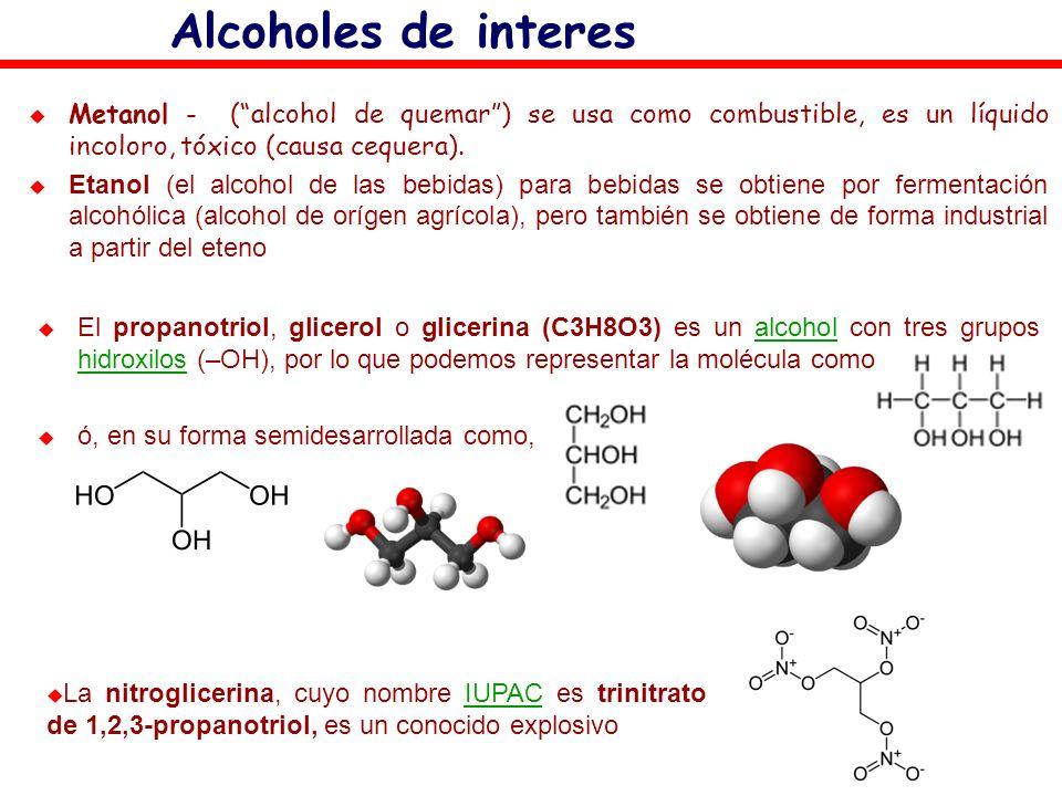 Alcoholes de interes El propanotriol, glicerol o glicerina (C3H8O3) es un alcohol con tres grupos hidroxilos (–OH), por lo que podemos representar la