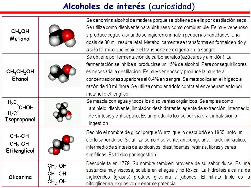 Alcoholes de interés (curiosidad) CH 3 OH Metanol Se denomina alcohol de madera porque se obtiene de ella por destilaci ó n seca. Se utiliza como diso