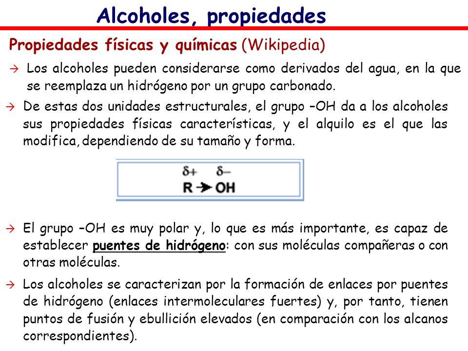 Alcoholes, propiedades Propiedades físicas y químicas (Wikipedia) Los alcoholes pueden considerarse como derivados del agua, en la que se reemplaza un