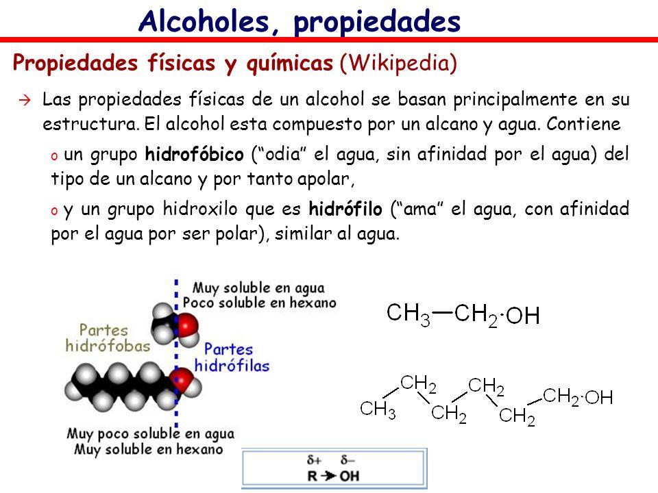 Alcoholes, propiedades Propiedades físicas y químicas (Wikipedia) Las propiedades físicas de un alcohol se basan principalmente en su estructura. El a