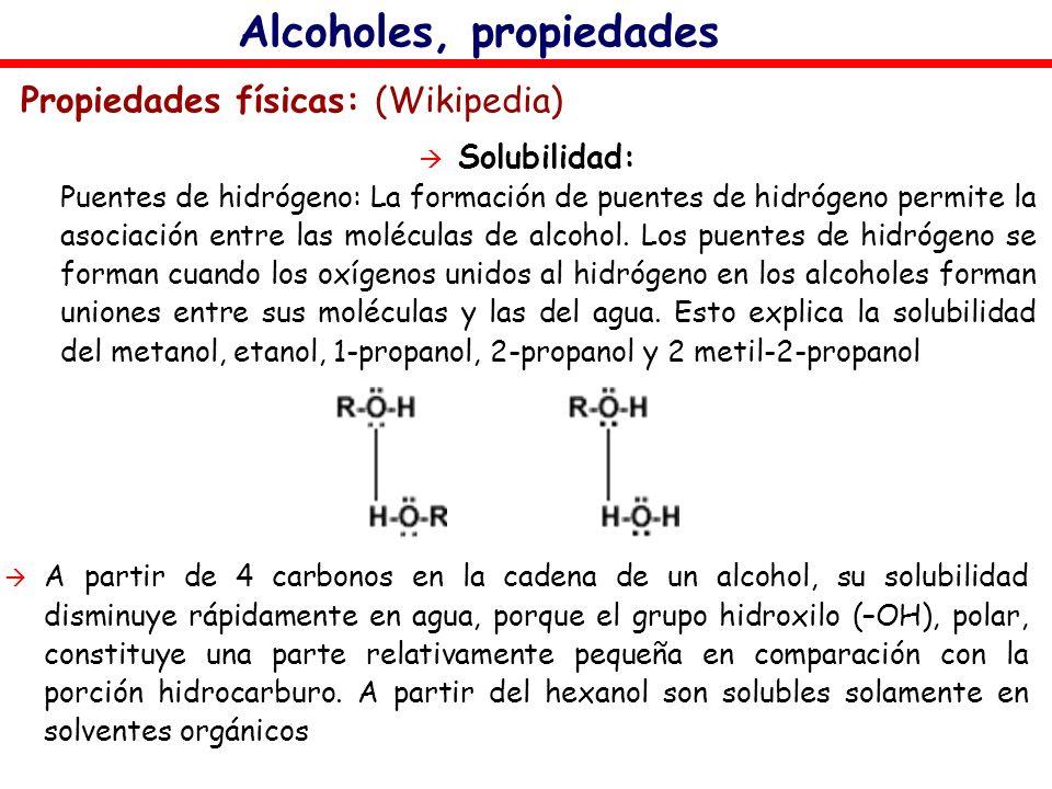 Alcoholes, propiedades Propiedades físicas: (Wikipedia) Solubilidad: Puentes de hidrógeno: La formación de puentes de hidrógeno permite la asociación