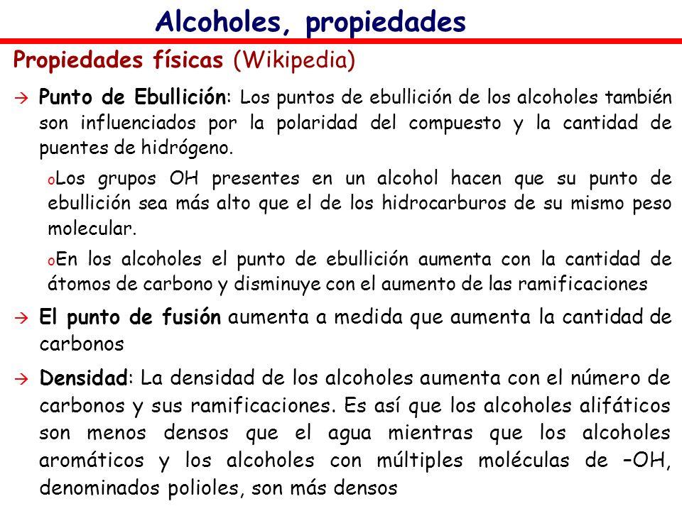 Alcoholes, propiedades Propiedades físicas (Wikipedia) Punto de Ebullición: Los puntos de ebullición de los alcoholes también son influenciados por la