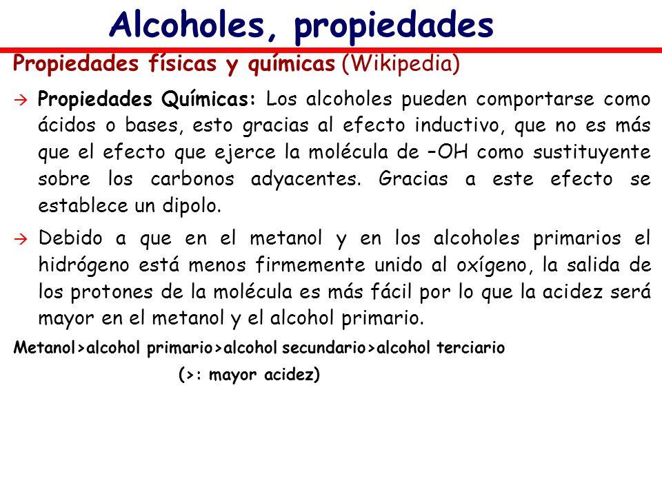 Alcoholes, propiedades Propiedades físicas y químicas (Wikipedia) Propiedades Químicas: Los alcoholes pueden comportarse como ácidos o bases, esto gra