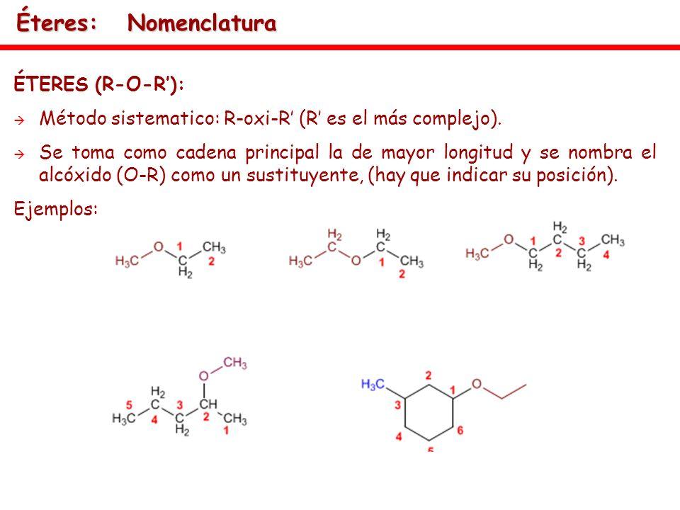 Éteres: Nomenclatura ÉTERES (R-O-R): Método sistematico: R-oxi-R (R es el más complejo). Se toma como cadena principal la de mayor longitud y se nombr