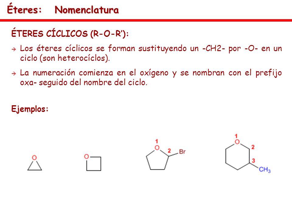 ÉTERES CÍCLICOS (R-O-R): Los éteres cíclicos se forman sustituyendo un -CH2- por -O- en un ciclo (son heterocíclos). La numeración comienza en el oxíg