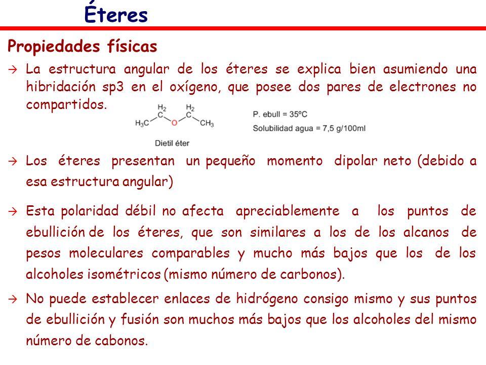 Éteres Propiedades físicas La estructura angular de los éteres se explica bien asumiendo una hibridación sp3 en el oxígeno, que posee dos pares de ele