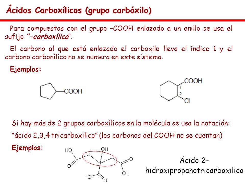 Ácidos Carboxílicos (grupo carbóxilo) Para compuestos con el grupo –COOH enlazado a un anillo se usa el sufijo -carboxílico. El carbono al que está en