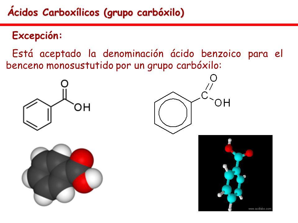 Ácidos Carboxílicos (grupo carbóxilo) Excepción: Está aceptado la denominación ácido benzoico para el benceno monosustutido por un grupo carbóxilo: