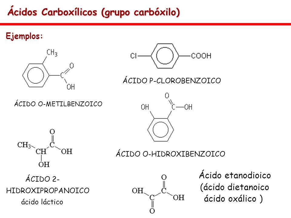 Ácidos Carboxílicos (grupo carbóxilo) Ejemplos: ÁCIDO O-METILBENZOICO ÁCIDO O-HIDROXIBENZOICO ÁCIDO P-CLOROBENZOICO Ácido etanodioico (ácido dietanoic