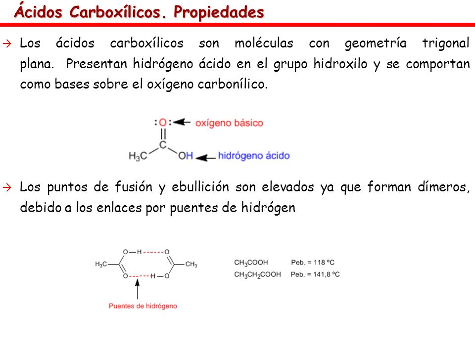 Ácidos Carboxílicos. Propiedades Los ácidos carboxílicos son moléculas con geometría trigonal plana. Presentan hidrógeno ácido en el grupo hidroxilo y