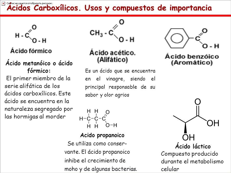 Ácidos Carboxílicos. Usos y compuestos de importancia Ácido metanóico o ácido fórmico: El primer miembro de la serie alifática de los ácidos carboxíli
