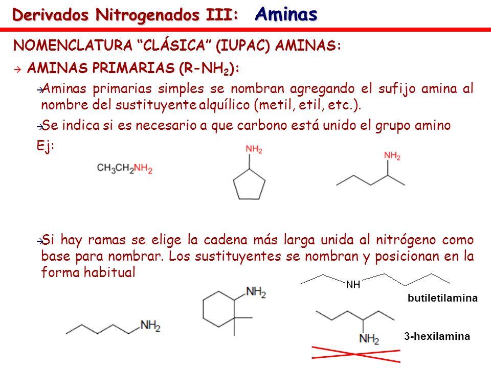 NOMENCLATURA CLÁSICA (IUPAC) AMINAS: AMINAS PRIMARIAS (R-NH 2 ): Aminas primarias simples se nombran agregando el sufijo amina al nombre del sustituye