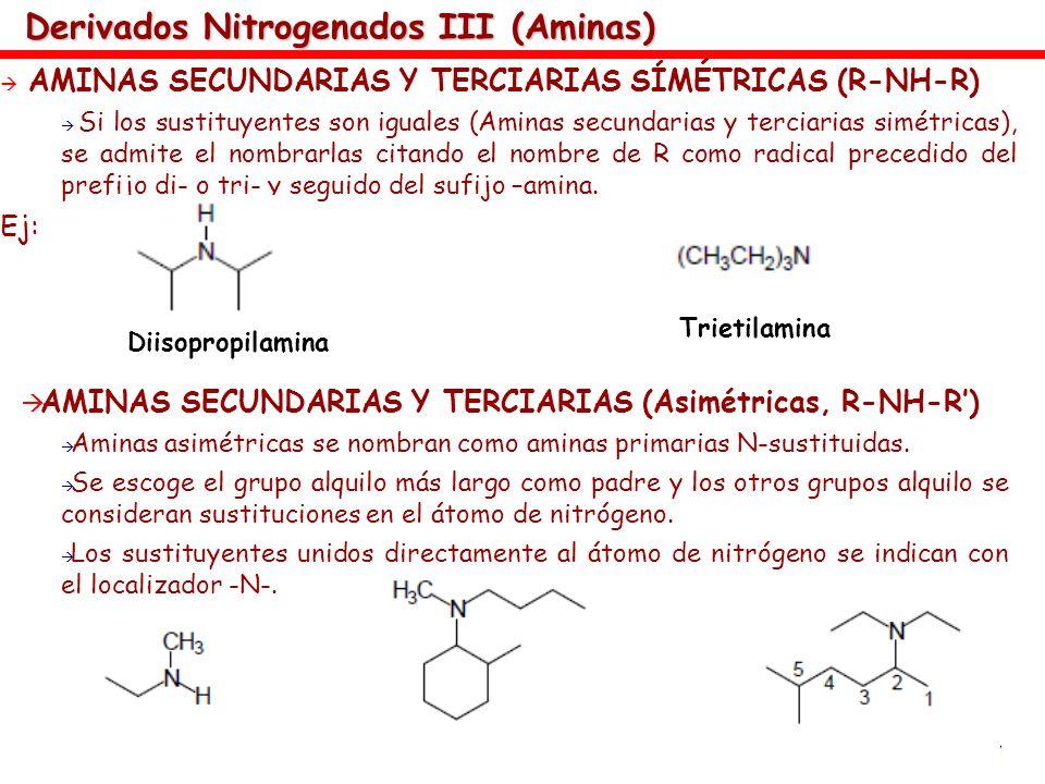 Derivados Nitrogenados III (Aminas) AMINAS SECUNDARIAS Y TERCIARIAS SÍMÉTRICAS (R-NH-R) Si los sustituyentes son iguales (Aminas secundarias y terciar