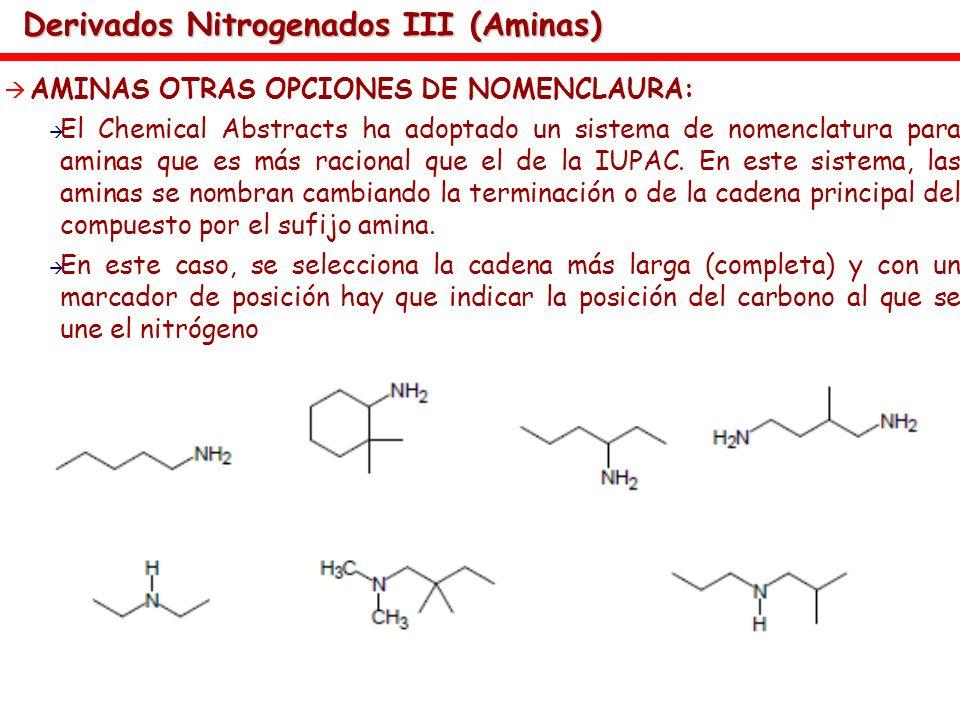 Derivados Nitrogenados III (Aminas) AMINAS OTRAS OPCIONES DE NOMENCLAURA: El Chemical Abstracts ha adoptado un sistema de nomenclatura para aminas que
