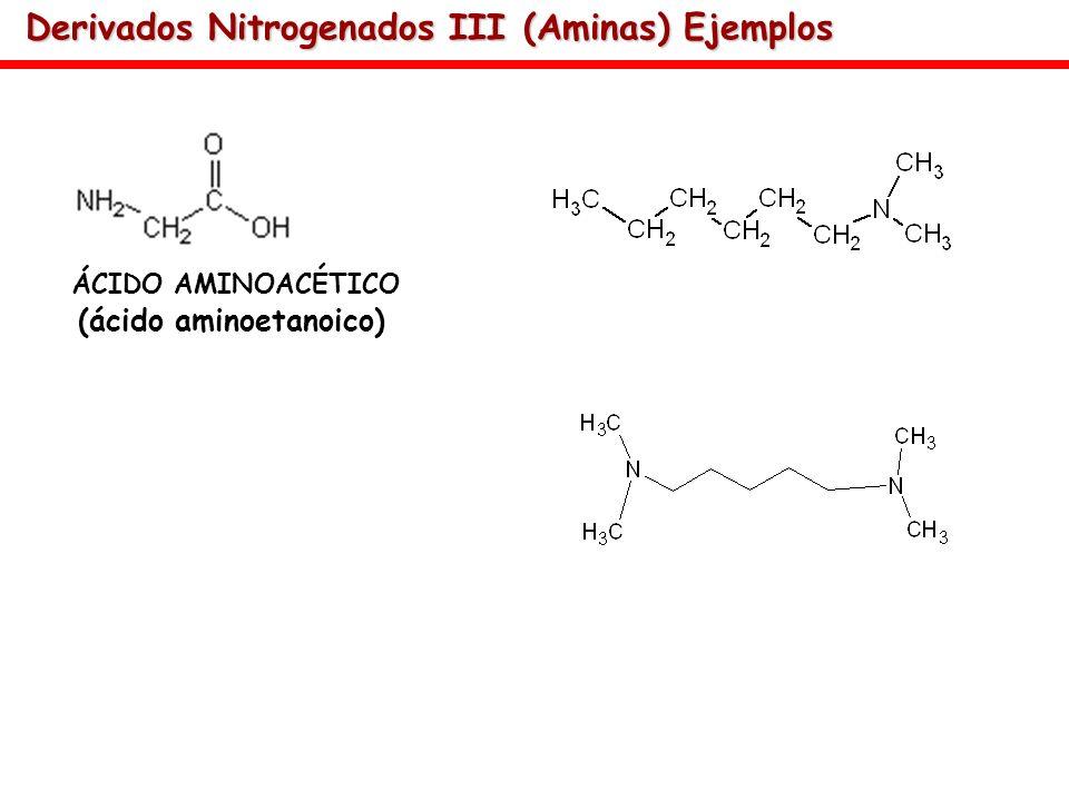 Derivados Nitrogenados III (Aminas) Ejemplos ÁCIDO AMINOACÉTICO (ácido aminoetanoico)