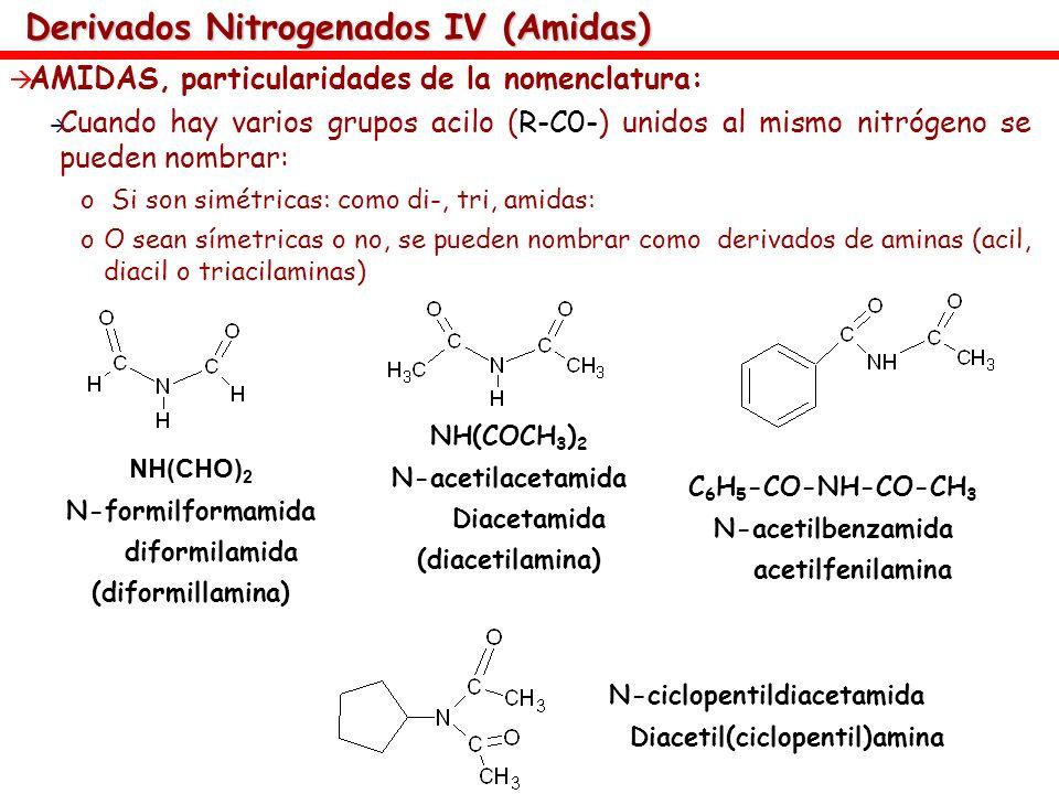 Derivados Nitrogenados IV (Amidas) AMIDAS, particularidades de la nomenclatura: Cuando hay varios grupos acilo (R-C0-) unidos al mismo nitrógeno se pu