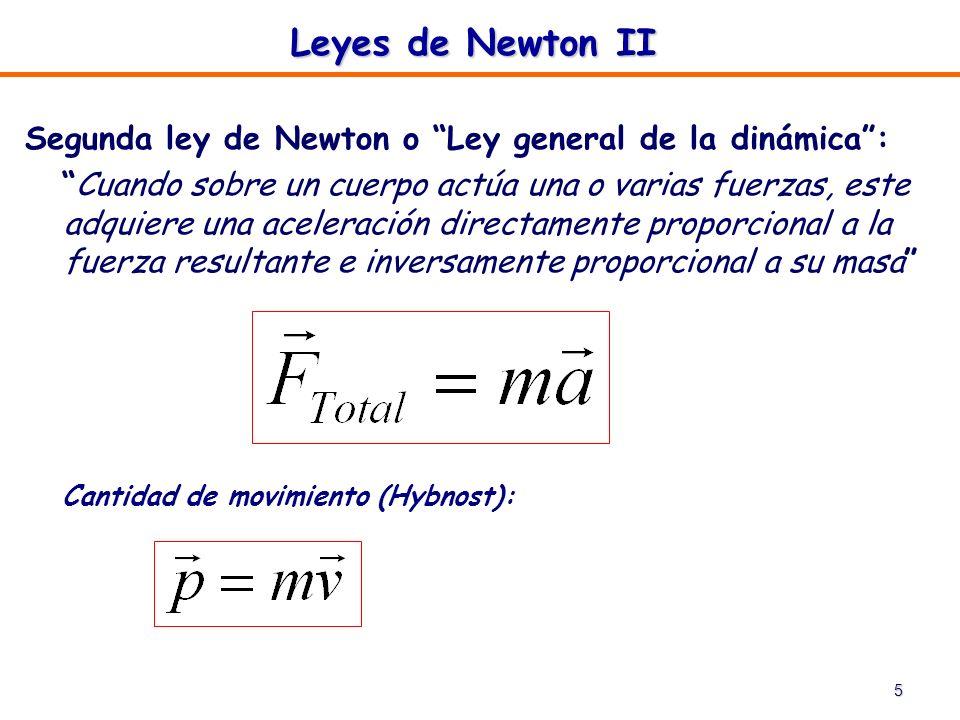 5 Segunda ley de Newton o Ley general de la dinámica: Cuando sobre un cuerpo actúa una o varias fuerzas, este adquiere una aceleración directamente pr