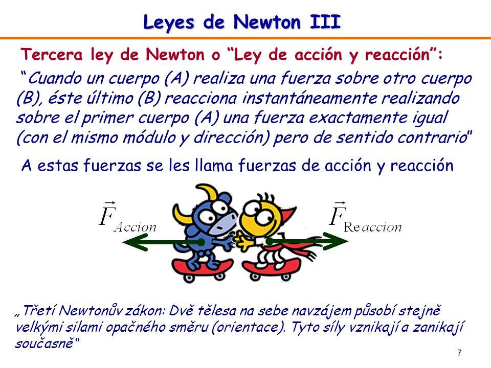 7 Tercera ley de Newton o Ley de acción y reacción: Cuando un cuerpo (A) realiza una fuerza sobre otro cuerpo (B), éste último (B) reacciona instantán