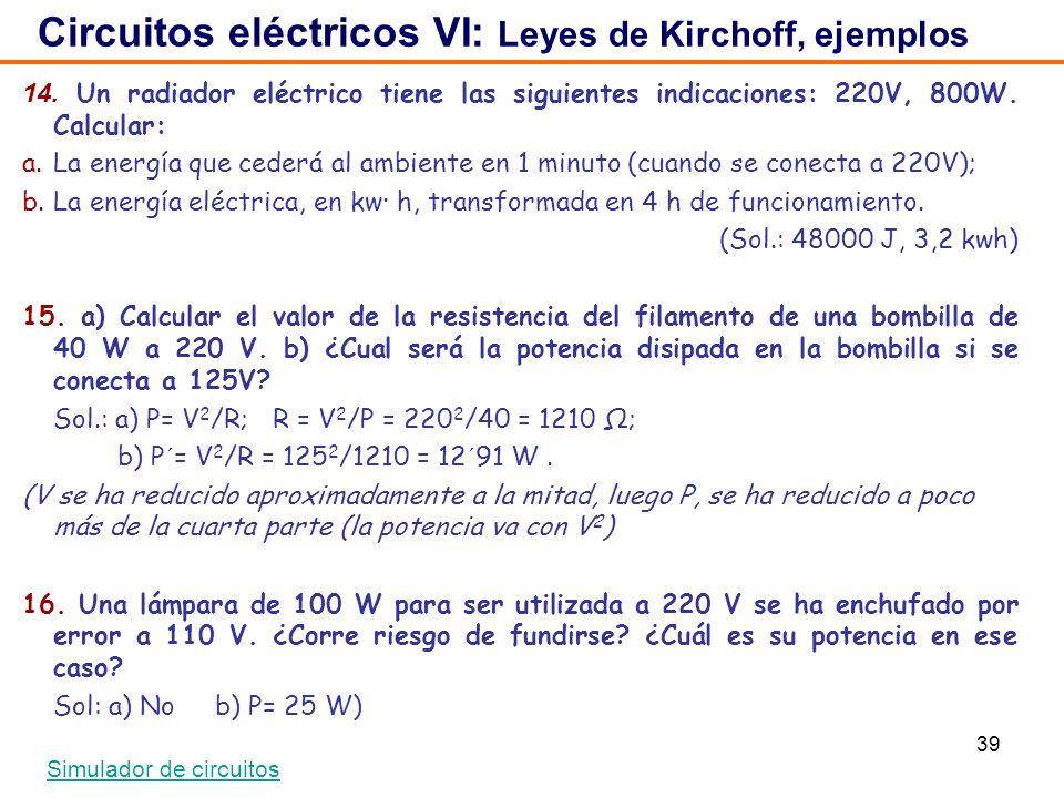 39 14. Un radiador eléctrico tiene las siguientes indicaciones: 220V, 800W. Calcular: a.La energía que cederá al ambiente en 1 minuto (cuando se conec