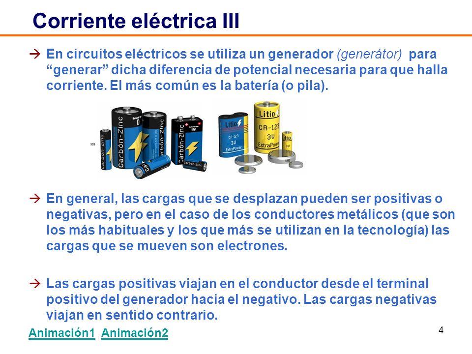 4 En circuitos eléctricos se utiliza un generador (generátor) para generar dicha diferencia de potencial necesaria para que halla corriente.