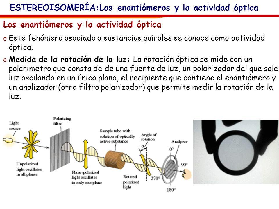 Los enantiómeros y la actividad óptica o Los enantiómeros presentan propiedades físicas idénticas, con la excepción de su comportamiento frente a la l