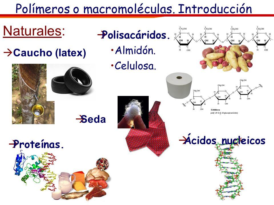 Polímeros o macromoléculas.Introducción Naturales: Caucho (latex) Polisacáridos.